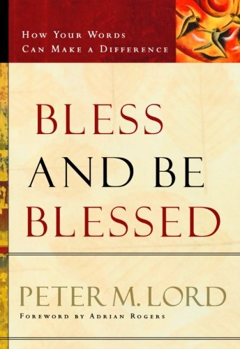 Bless and Be Blessed By Peter Lord
