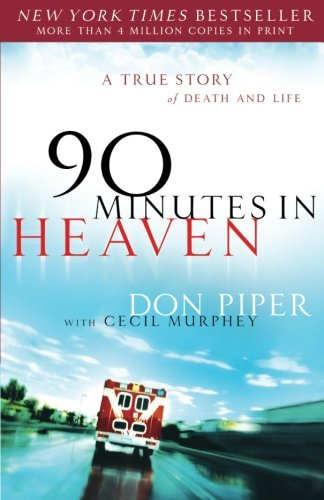 90 Minutes in Heaven: A True Story of Life and Death by Don Piper