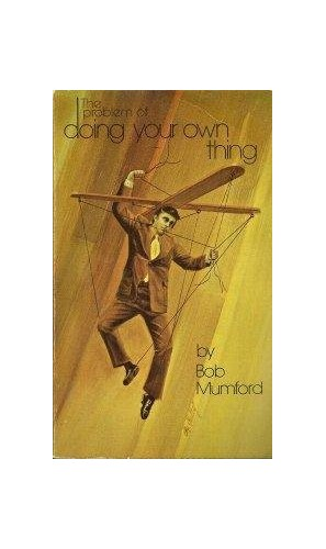 The Problem of Doing Your Own Thing By Bob Mumford