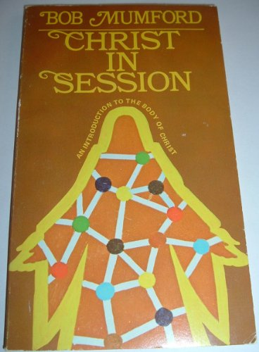 Christ in Session: An Introduction to the Body of Christ By mumford-bob