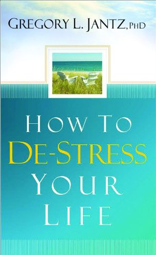 How to De-stress Your Life By Gregory L. Jantz