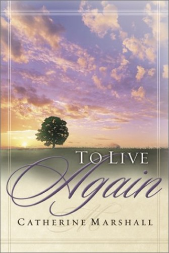 To Live Again, Pub By Catherine Marshall