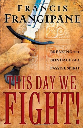 This Day We Fight By Francis Frangipane