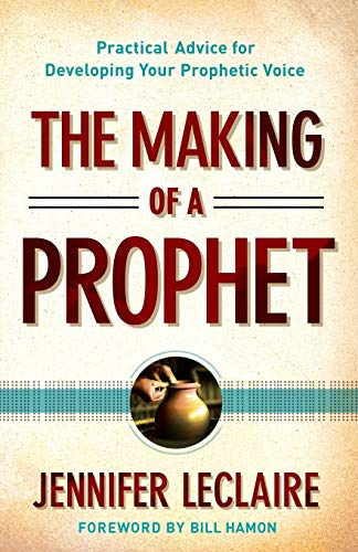 The Making of a Prophet: Practical Advice for Developing Your Prophetic Voice by Jennifer LeClaire