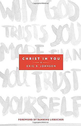 Christ in You By Eric B. Johnson