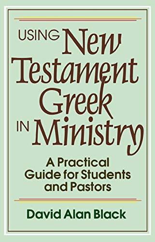 Using New Testament Greek in Ministry By David Alan Black