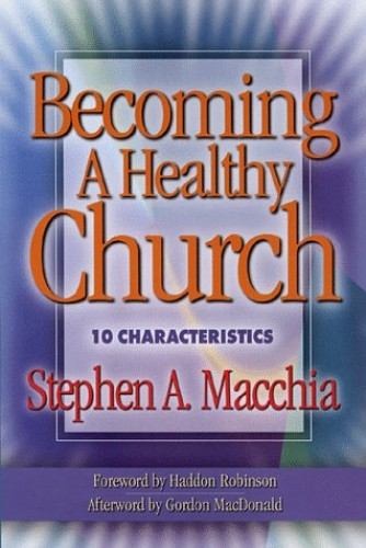 Becoming a Healthy Church By Stephen A Macchia
