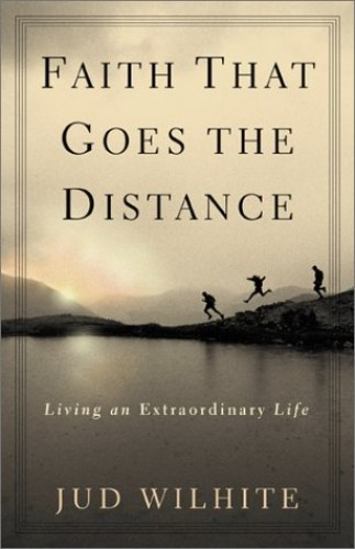 Faith That Goes the Distance By Jud Wilhite
