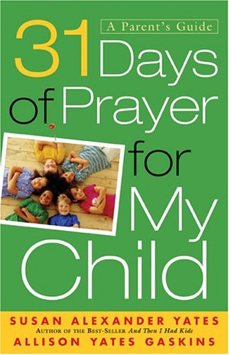 31 Days of Prayer for My Child By Susan Alexander Yates