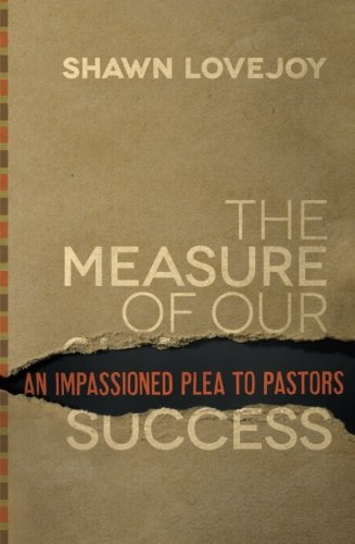 The Measure of Our Success By Shawn Lovejoy