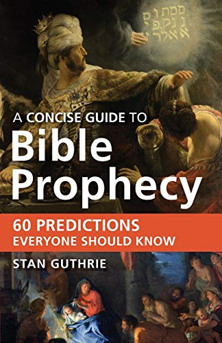 A Concise Guide to Bible Prophecy By Stan Guthrie