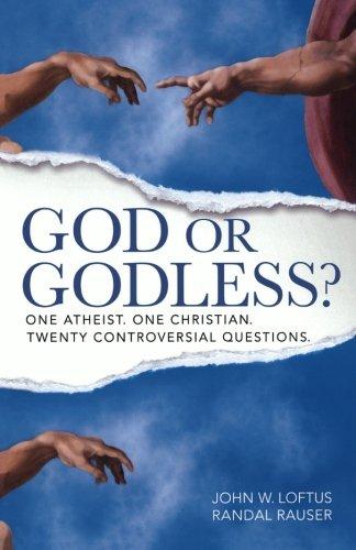 God or Godless? By John W. Loftus