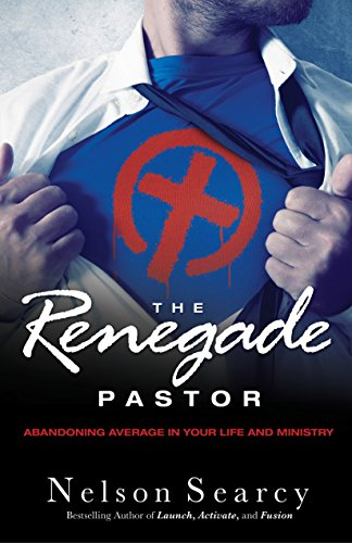 The Renegade Pastor By Nelson Searcy