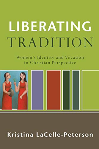 Liberating Tradition By Kristina LaCelle-Peterson