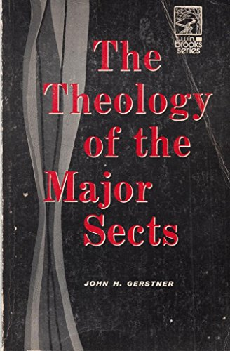 Title: Theology of the Major Sects By J.H. Gerstner