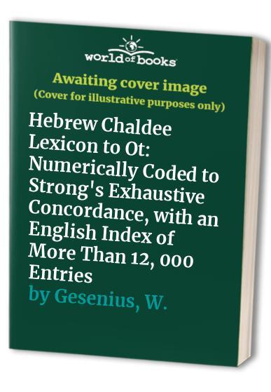 Hebrew Chaldee Lexicon to Ot By W. Gesenius