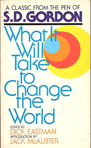 What It Will Take to Change the World By S D Gordon