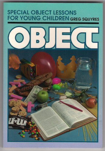 Special Object Lessons for Young Children By Greg Squyres