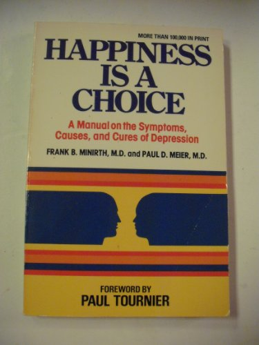 Happiness is a Choice By Dr Frank B Minirth, PH.D.