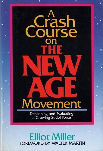 A Crash Course on the New Age Movement By Elliot Miller