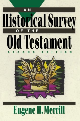 An Historical Survey of the Old Testament By Eugene H. Merrill