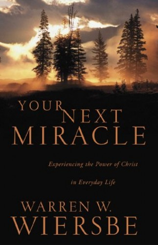 Your Next Miracle By Dr Warren W Wiersbe
