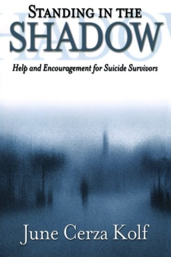 Standing in the Shadow: Help and Encouragement for Suicide Survivors By June Cerza Kolf
