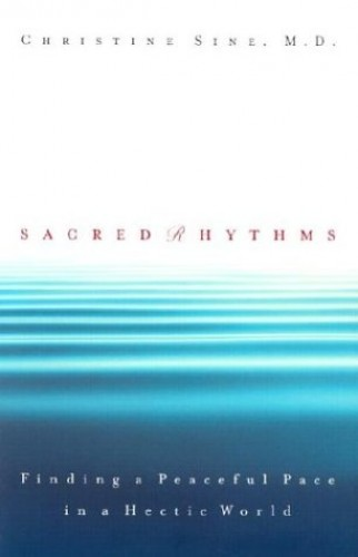 Sacred Rhythms: Finding a Peaceful Pace in a Hectic World by Christine Aroney-Sine