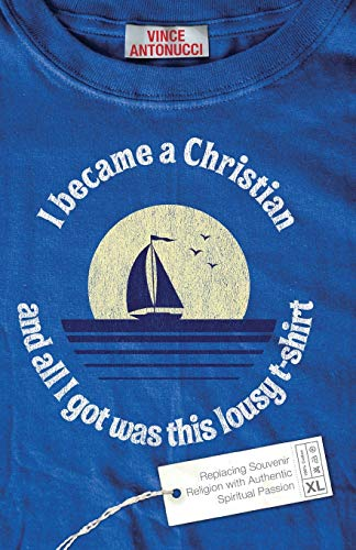 I Became a Christian and All I Got Was This Lousy T-Shirt By Vince Antonucci