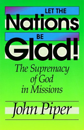 Let the Nations be Glad! By John Piper