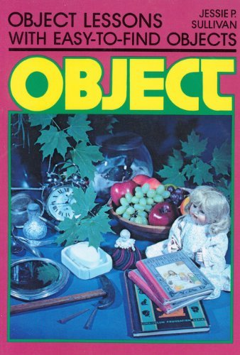Object Lessons with Easy-to-Find Objects By Jessie P. Sullivan