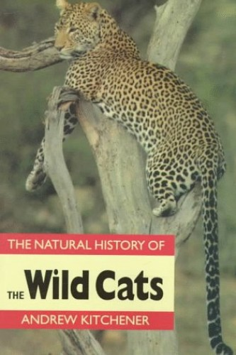 The Natural History of the Wild Cats By Andrew Kitchener