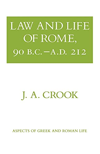 Law and Life of Rome, 90 B.C.–A.D. 212 (Aspects of Greek and Roman Life) By J.A. Crook