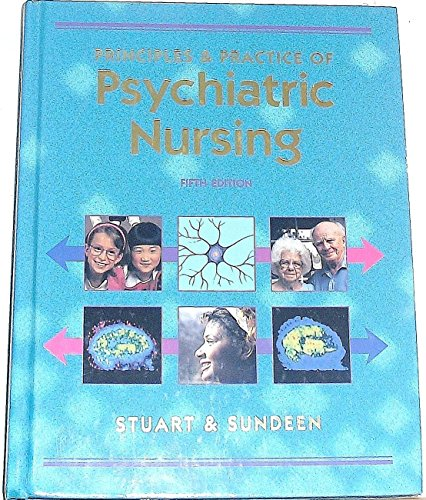 Principles and Practice of Psychiatric Nursing by Gail Wiscarz Stuart (Dean and Professor, College of Nursing, Professor, College of Medicine, Department of Psychiatry and Behavioral Sciences, Medical University of South Carolina, Charleston, SC)