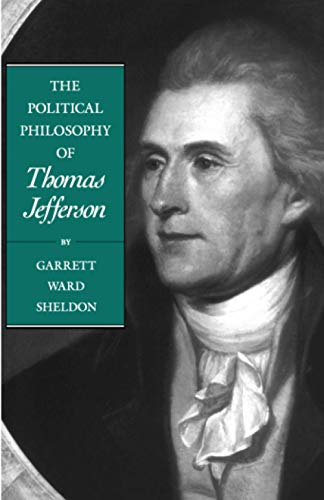 The Political Philosophy of Thomas Jefferson By Garrett Ward Sheldon (University of Virginia College at Wise)