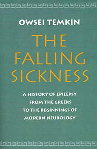 The Falling Sickness: A History of Epilepsy from the Greeks to the Beginnings of Modern Neurology (Softshell Books) By Owsei Temkin