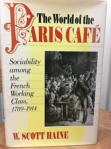 The World of the Paris Cafe By W. Scott Haine