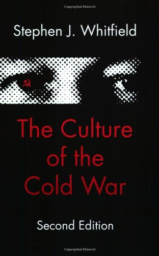The Culture of the Cold War By Stephen J. Whitfield (Brandeis University)