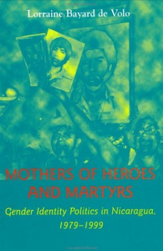 Mothers of Heroes and Martyrs By Lorraine Bayard de Volo