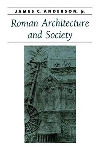 Roman Architecture and Society By James C. Anderson, jr
