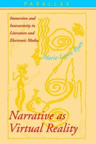 Narrative as Virtual Reality: Immersion and Interactivity in Literature and Electronic Media (Parallax: Re-visions of Culture and Society) By Marie-Laure Ryan
