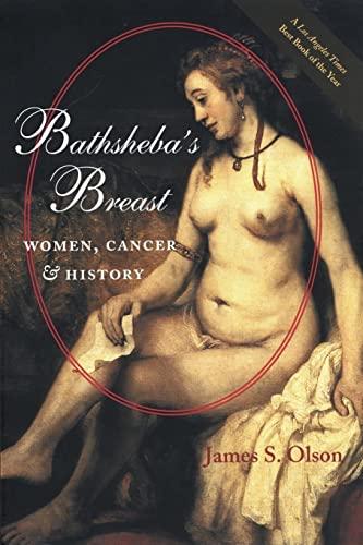 Bathsheba's Breast: Women, Cancer, and History By James Stuart Olson