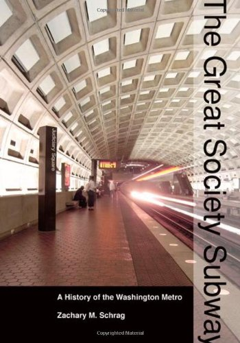 The Great Society Subway By Zachary M. Schrag (Assistant Professor, George Mason University)