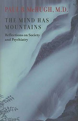 The Mind Has Mountains: Reflections on Society and Psychiatry by Paul R. McHugh