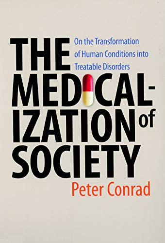 The Medicalization of Society By Peter Conrad (Harry Coplan Professor of Social Sciences, Brandeis University)