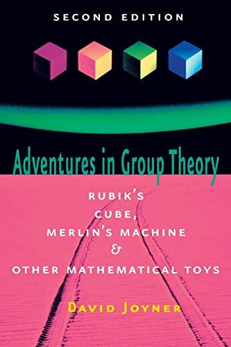 Adventures in Group Theory By David Joyner (U.S. Naval Academy)