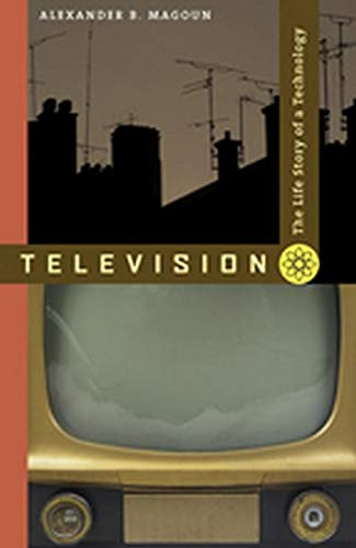 Television: The Life Story of a Technology By Alexander B. Magoun (2203 Hunters Glen)