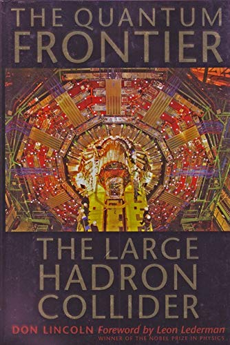 The Quantum Frontier: The Large Hadron Collider By Donald Lincoln