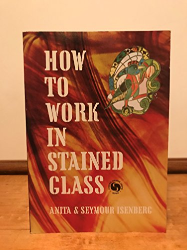 How to Work in Stained Glass By Anita Isenberg