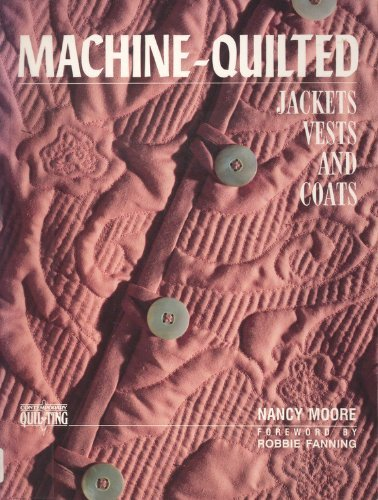Machine Quilted Jackets, Vests and Coats By Nancy Moore